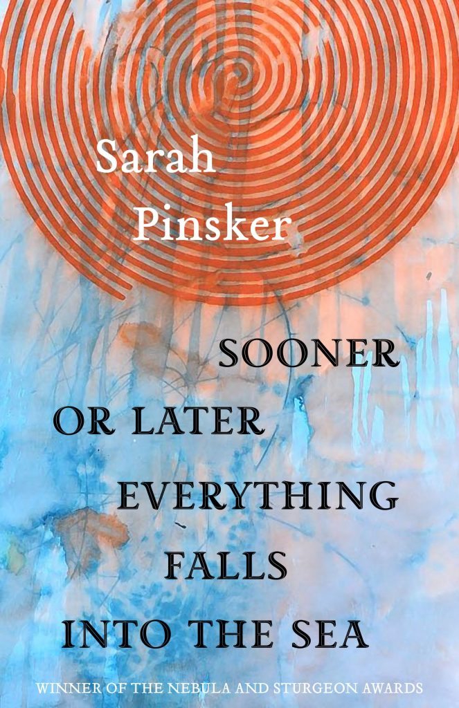 Sooner or Later Everything Falls Into the Sea: Stories by Sarah Pinsker